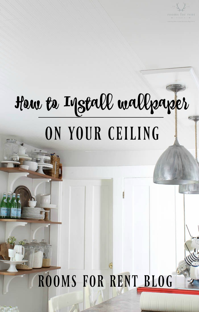 how to install wallpaper on your ceiling rooms for rent blog